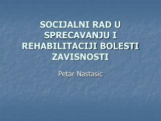 SOCIJALNI RAD U SPRECAVANJU I REHABILITACIJI BOLESTI ZAVISNOSTI