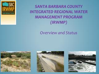 Santa Barbara County Integrated Regional Water Management Program (IRWMP) Overview and Status