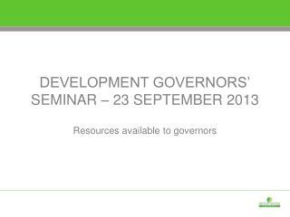 DEVELOPMENT GOVERNORS� SEMINAR � 23 SEPTEMBER 2013