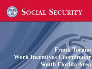 Frank Toraño Work Incentives Coordinator South Florida Area