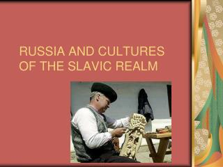 RUSSIA AND CULTURES OF THE SLAVIC REALM