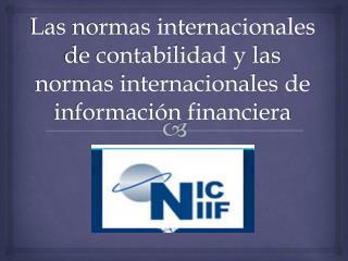 Las normas internacionales de contabilidad y las normas internacionales de información financiera