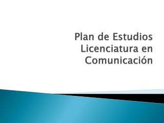 Plan de Estudios  Licenciatura en Comunicación