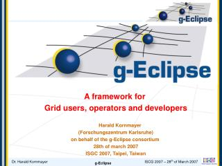 A framework for  Grid users, operators and developers Harald Kornmayer