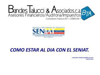 COMO ESTAR AL DIA CON EL SENIAT. LICENCIADO. FRANKLIN BANDES TALUCCI. AGOSTO 2013.