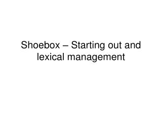 Shoebox – Starting out and lexical management