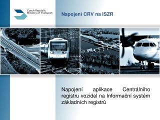 Napojen� CRV na ISZR