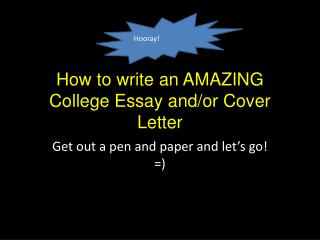 How to write an AMAZING College Essay and/or Cover Letter