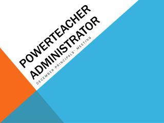 PowerTeacher  Administrator