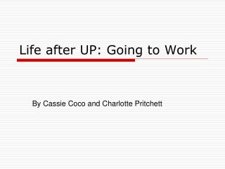 Life after UP: Going to Work