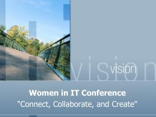 "Women in IT Conference  ""Connect, Collaborate, and Create"""