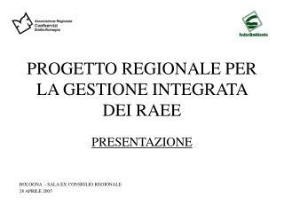 PROGETTO REGIONALE PER LA GESTIONE INTEGRATA DEI RAEE