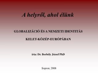 GLOBALIZÁCIÓ ÉS A NEMZETI IDENTITÁS  KELET-KÖZÉP-EURÓPÁBAN írta: Dr. Borbély József PhD