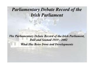 Parliamentary Debate Record of the Irish Parliament