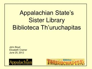 Appalachian State's  Sister Library Biblioteca Th'uruchapitas John Boyd Elizabeth Cramer