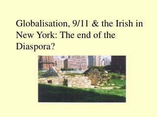 Globalisation, 9/11 & the Irish in New York: The end of the Diaspora?