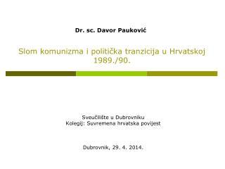 Sveučilište u Dubrovniku Kolegij: Suvremena hrvatska povijest Dubrovnik, 29. 4. 2014.