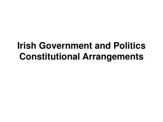 Irish Government and Politics Constitutional Arrangements
