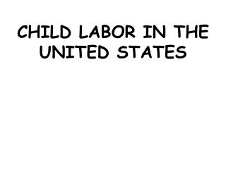 CHILD LABOR IN THE UNITED STATES