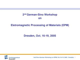 2 nd  German-Sino Workshop  on  Eletromagnetic Processing of Materials (EPM)
