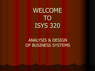 WELCOME TO ISYS 320