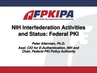NIH Interfederation Activities and Status: Federal PKI