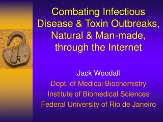 Combating Infectious Disease & Toxin Outbreaks, Natural & Man-made, through the Internet