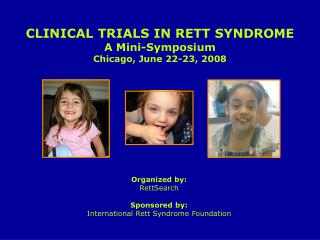 CLINICAL TRIALS IN RETT SYNDROME A Mini-Symposium Chicago, June 22-23, 2008