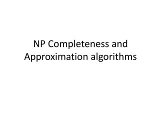 NP Completeness and Approximation algorithms