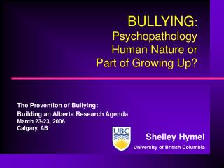 BULLYING : Psychopathology  Human Nature or  Part of Growing Up?