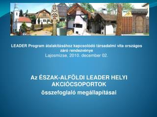 Az ÉSZAK-ALFÖLDI LEADER HELYI AKCIÓCSOPORTOK összefoglaló megállapításai