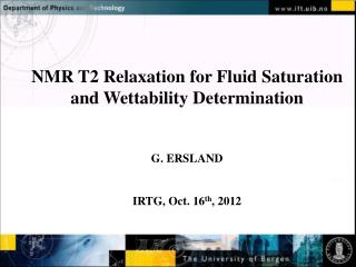 NMR T2 Relaxation for Fluid Saturation and Wettability Determination G. ERSLAND
