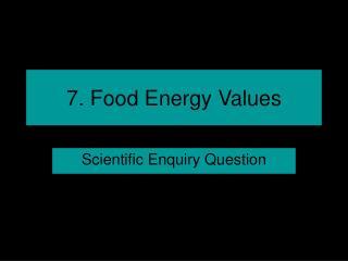 7. Food Energy Values