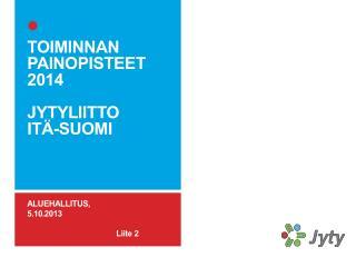 TOIMINNAN PAINOPISTEET 2014 JYTYLIITTO ITÄ-SUOMI