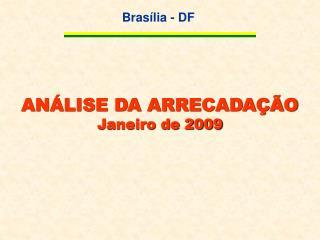 ANÁLISE DA ARRECADAÇÃO  Janeiro de 2009