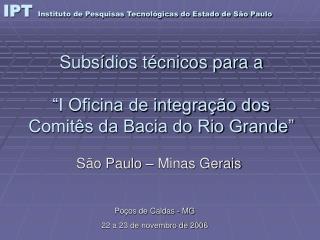 """Subsídios técnicos para a """"I Oficina de integração dos Comitês da Bacia do Rio Grande"""""""