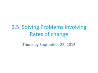 2.5  Solving Problems involving Rates of change
