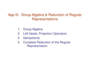 App III.  Group Algebra & Reduction of Regular Representations