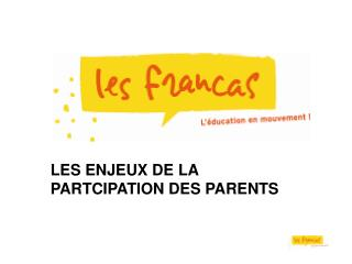LES ENJEUX DE LA PARTCIPATION DES PARENTS