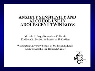 ANXIETY SENSITIVITY AND   ALCOHOL USE IN  ADOLESCENT TWIN BOYS