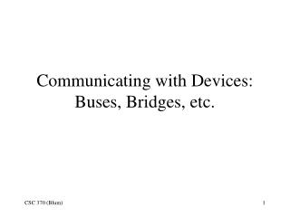 Communicating with Devices: Buses, Bridges, etc.