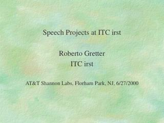 Speech Projects at ITC irst Roberto Gretter ITC irst