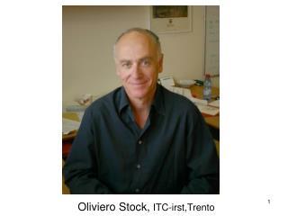 Oliviero Stock,  ITC-irst,Trento
