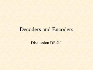 Decoders and Encoders