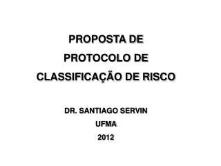 PROPOSTA DE  PROTOCOLO DE  CLASSIFICAÇÃO DE RISCO DR. SANTIAGO SERVIN UFMA  2012