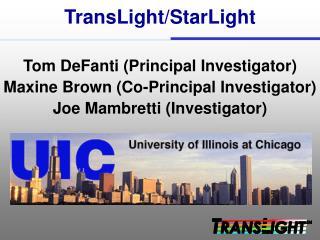 TransLight/StarLight Tom DeFanti (Principal Investigator)