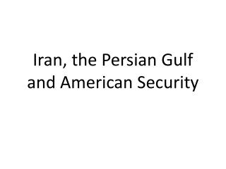 Iran , the Persian Gulf and American Security