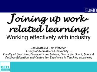 Working effectively with industry   Ian Beattie  Tom Fletcher Liverpool John Moores University  Faculty of Education, Co