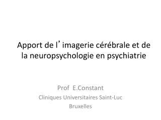 Apport de l ' imagerie cérébrale et de la neuropsychologie en psychiatrie