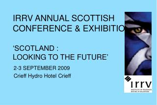 IRRV ANNUAL SCOTTISH CONFERENCE & EXHIBITION 'SCOTLAND : LOOKING TO THE FUTURE '